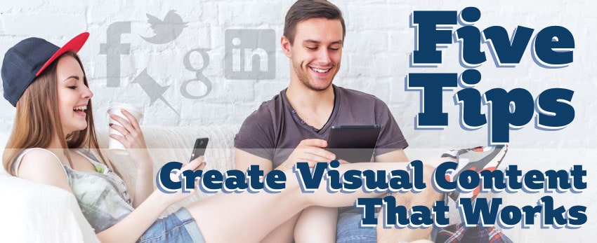 Five Tips for Visual Content that Works